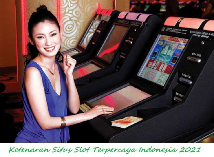 Ketenaran Situs Slot Terpercaya Indonesia 2021