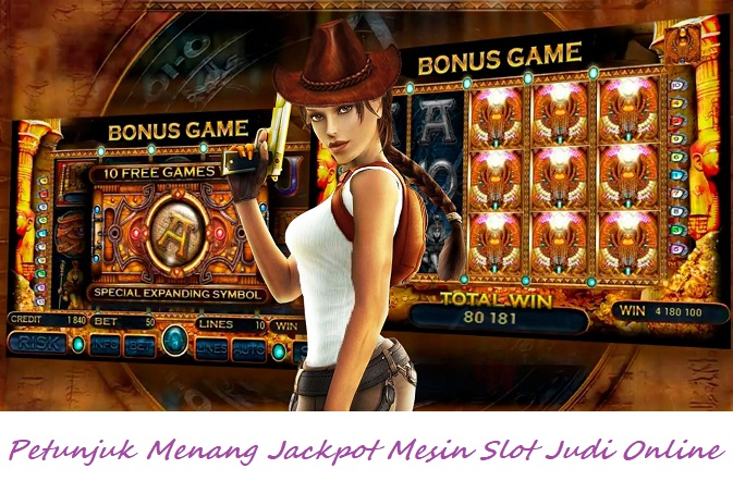 Petunjuk Menang Jackpot Mesin Slot Judi Online