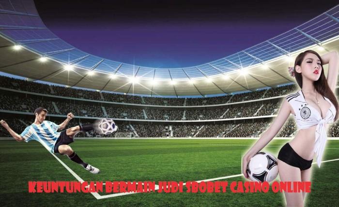 Keuntungan Bermain Judi Sbobet Casino Online
