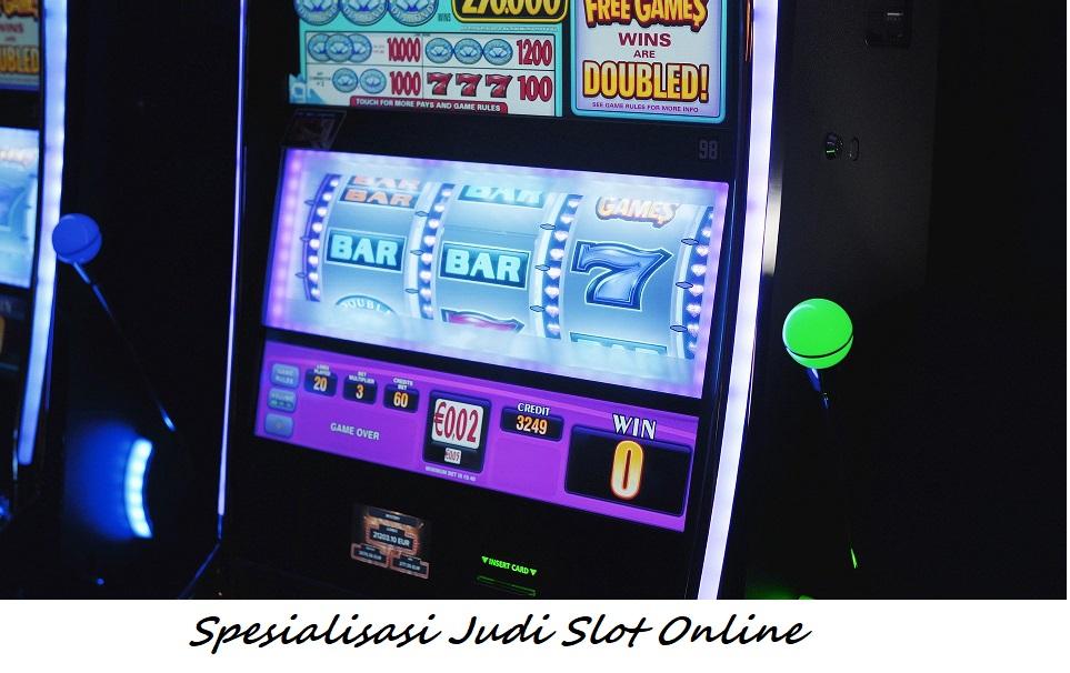 Spesialisasi Judi Slot Online