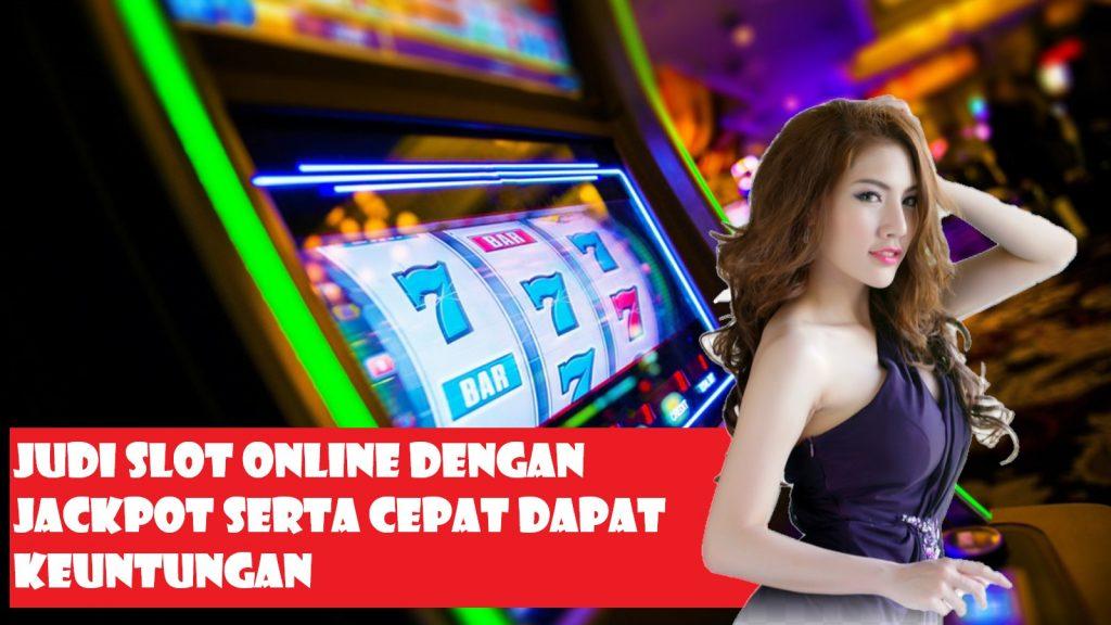 Judi Slot Online Dengan Jackpot Serta Cepat Dapat Keuntungan